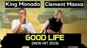 King Monada - Good Life Ft. Clement Maosa (Original Mix)